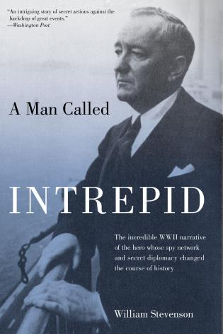 Cover image for the book Man Called Intrepid: The Incredible WWII Narrative Of The Hero Whose Spy Network And Secret Diplomacy Changed The Course Of History