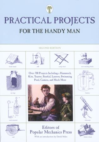 Cover image for the book Practical Projects for the Handy Man: Over 700 Projects Including A Hammock, Kite, Toaster, Sundial, Lantern, Swimming Pool, Camera, And Much More, Second Edition