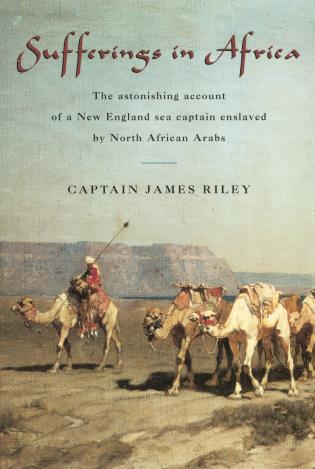 Cover image for the book Sufferings in Africa: The Astonishing Account Of A New England Sea Captain Enslaved By North African Arabs