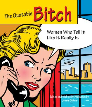 Cover image for the book Quotable Bitch: Women Who Tell It Like It Really Is