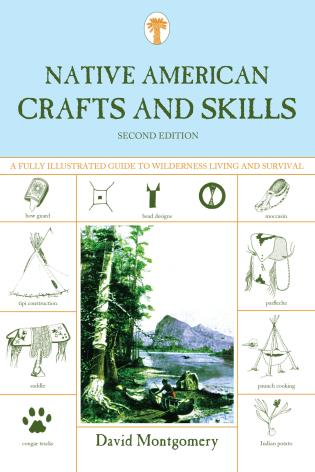 Cover image for the book Native American Crafts and Skills: A Fully Illustrated Guide To Wilderness Living And Survival, Second Edition