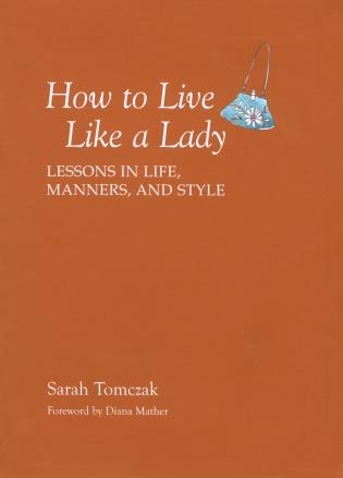 Cover image for the book How To Live Like A Lady: Lessons In Life, Manners, And Style