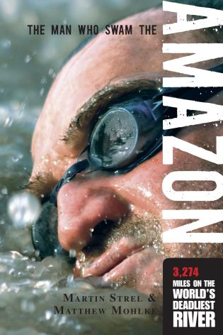 Cover image for the book Man Who Swam the Amazon: 3,274 Miles On The World's Deadliest River
