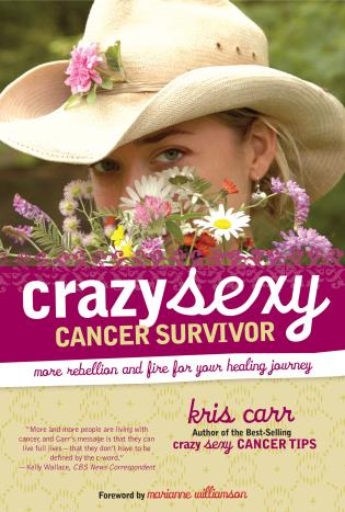 Cover image for the book Crazy Sexy Cancer Survivor: More Rebellion And Fire For Your Healing Journey, First Edition