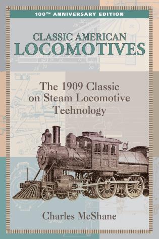 Classic American Locomotives: The 1909 Classic On Steam Locomotive