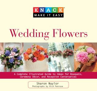 Cover image for the book Knack Wedding Flowers: A Complete Illustrated Guide To Ideas For Bouquets, Ceremony Decor, And Reception Centerpieces