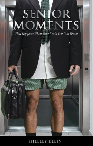 Cover image for the book Senior Moments: What Happens When Your Brain Lets You Down