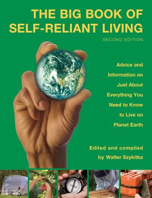 Cover image for the book Big Book of Self-Reliant Living: Advice And Information On Just About Everything You Need To Know To Live On Planet Earth, Second Edition