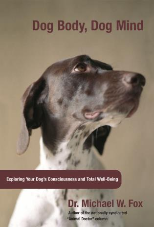 Cover image for the book Dog Body, Dog Mind: Exploring Canine Consciousness and Total Well-Being