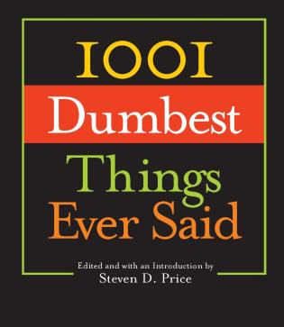 Cover image for the book 1001 Dumbest Things Ever Said