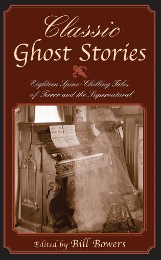 Cover image for the book Classic Ghost Stories: Eighteen Spine-Chilling Tales of Terror and the Supernatural, First Edition