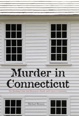 Cover image for the book Murder in Connecticut: The Shocking Crime That Destroyed a Family and United a Community, First Edition