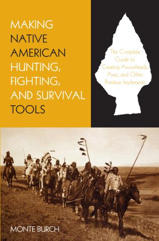 Cover image for the book Making Native American Hunting, Fighting, and Survival Tools: The Complete Guide to Making and Using Traditional Tools