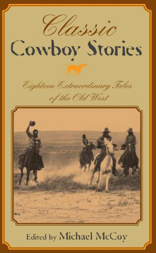 Cover image for the book Classic Cowboy Stories: Eighteen Extraordinary Tales of the Old West, First Edition