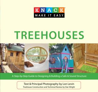 Cover image for the book Knack Treehouses: A Step-By-Step Guide To Designing & Building A Safe & Sound Structure