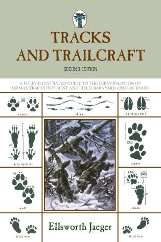 Cover image for the book Tracks and Trailcraft: A Fully Illustrated Guide To The Identification Of Animal Tracks In Forest And Field, Barnyard And Backyard, Second Edition