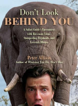 Cover image for the book Don't Look Behind You!: A Safari Guide's Encounters with Ravenous Lions, Stampeding Elephants, and Lovesick Rhinos