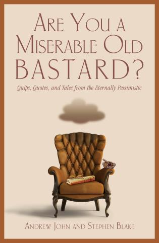 Cover image for the book Are You a Miserable Old Bastard?: Quips, Quotes, And Tales From The Eternally Pessimistic