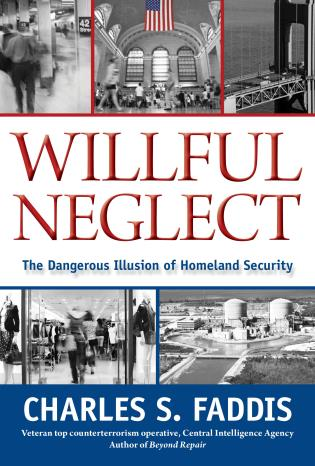 Cover image for the book Willful Neglect: The Dangerous Illusion Of Homeland Security