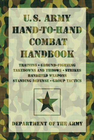 Cover image for the book U.S. Army Hand-to-Hand Combat Handbook: Training, Ground-Fighting, Takedowns And Throws: Strikes, Handheld Weapons, Standing Defense, Group Tactics