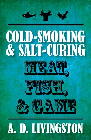 Cover image for the book Cold-Smoking & Salt-Curing Meat, Fish, & Game