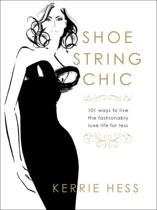 Cover image for the book Shoestring Chic: 101 Ways To Live The Fashionably Luxe Life For Less, First Edition