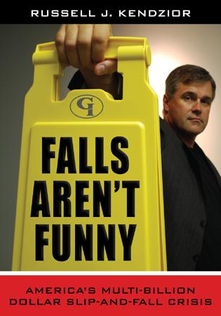 Cover image for the book Falls Aren't Funny: America's Multi-Billion Dollar Slip-and-Fall Crisis