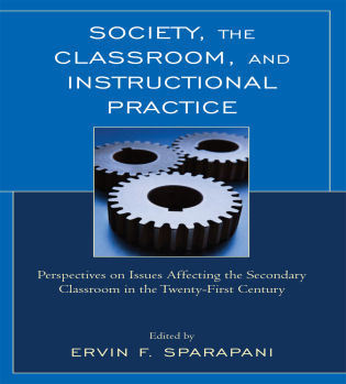 Cover image for the book Society, the Classroom, and Instructional Practice: Perspectives on Issues Affecting the Secondary Classroom in the 21st Century