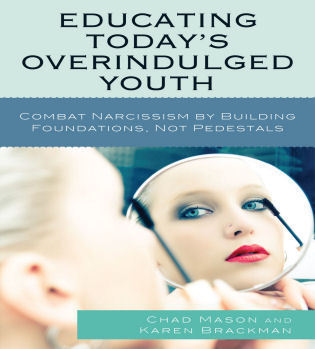 Cover image for the book Educating Today's Overindulged Youth: Combat Narcissism by Building Foundations, Not Pedestals