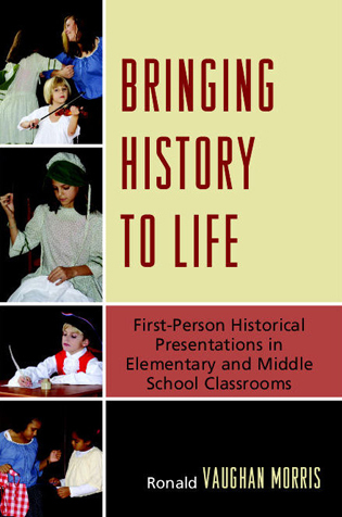 Cover image for the book Bringing History to Life: First-Person Historical Presentations in Elementary and Middle School Social Studies