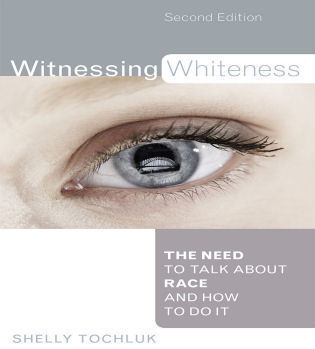 Cover image for the book Witnessing Whiteness: The Need to Talk About Race and How to Do It, Second Edition