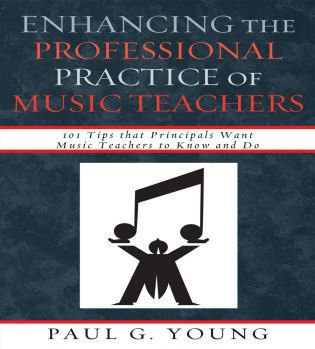 Cover image for the book Enhancing the Professional Practice of Music Teachers: 101 Tips that Principals Want Music Teachers to Know and Do