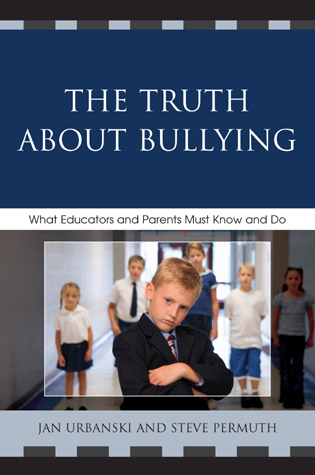 Cover image for the book The Truth About Bullying: What Educators and Parents Must Know and Do