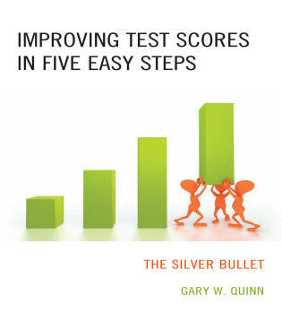 Cover image for the book Improving Test Scores in Five Easy Steps: The Silver Bullet