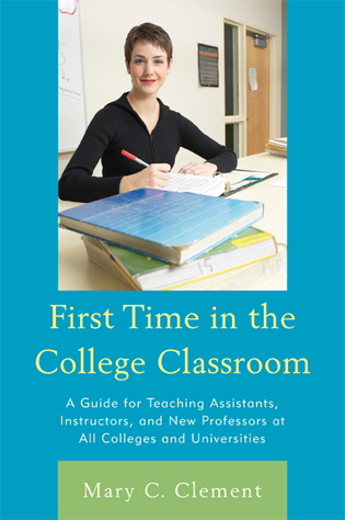 Cover image for the book First Time in the College Classroom: A Guide for Teaching Assistants, Instructors, and New Professors at All Colleges and Universities