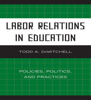 Cover image for the book Labor Relations in Education: Policies, Politics, and Practices