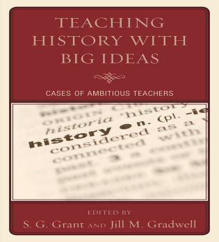Cover image for the book Teaching History with Big Ideas: Cases of Ambitious Teachers