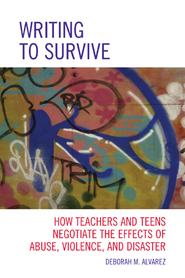 Cover image for the book Writing to Survive: How Teachers and Teens Negotiate the Effects of Abuse, Violence, and Disaster