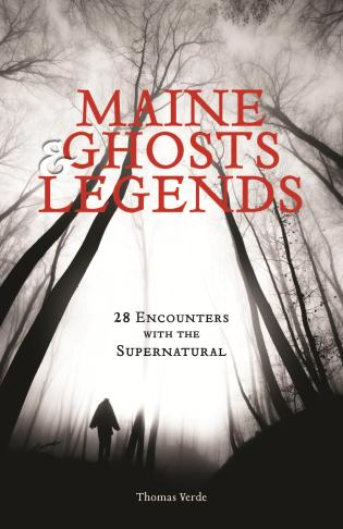 Cover image for the book Maine Ghosts and Legends: 30 Encounters with the Supernatural, 2nd Edition