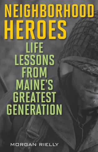 Cover image for the book Neighborhood Heroes: Life Lessons from Maine's Greatest Generation