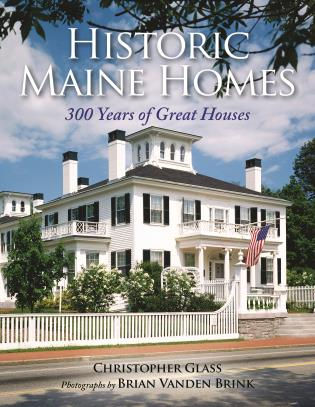 Cover image for the book Historic Maine Homes: 300 Years of Great Houses