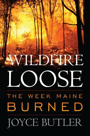 Cover image for the book Wildfire Loose: The Week Maine Burned