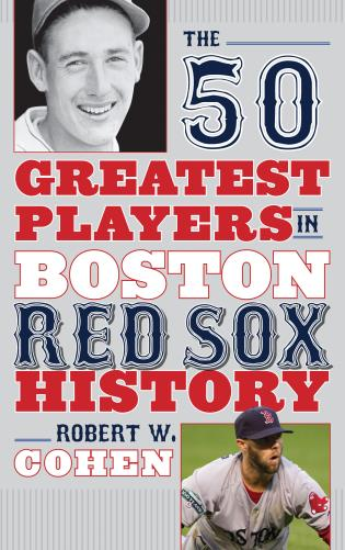Cover image for the book The 50 Greatest Players in Boston Red Sox History