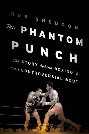 Cover image for the book The Phantom Punch: The Story Behind Boxing's Most Controversial Bout