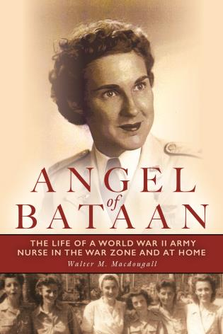 Cover image for the book Angel of Bataan: The Life of a World War II Army Nurse in the War Zone and at Home