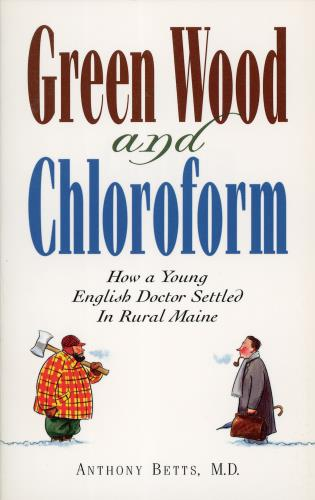 Cover image for the book Green Wood and Chloroform: How a Young English Doctor Settled in Rural Maine