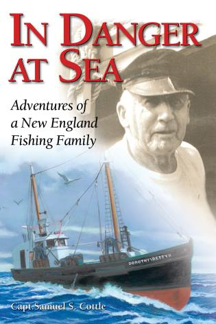 Cover image for the book In Danger at Sea: Adventures of a New England Fishing Family
