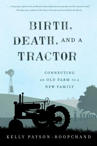 Cover image for the book Birth, Death, and a Tractor: Connecting An Old Farm To a New Family