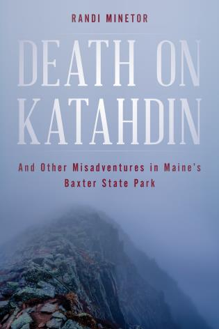 Cover image for the book Death on Katahdin: And Other Misadventures in Maine's Baxter State Park