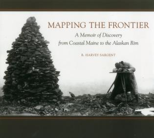Cover image for the book Mapping the Frontier: A Memoir of Discovery from Coastal Maine to the Alaskan Rim